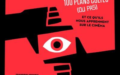 T'as vu le plan – 100 plans cultes (ou pas) et ce qu'ils nous apprennent sur le cinéma